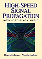 High Speed Signal Propagation: Advanced Black Magic by Howard Johnson(2003-03-06)