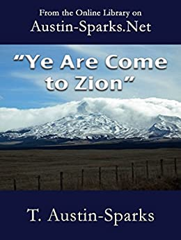 """""""Ye Are Come to Zion"""" by [Austin-Sparks, T.]"""