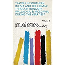 Travels in southern Russia and the Crimea: through Hungary, Wallachia, & Moldavia, during the year 1837 Volume 2