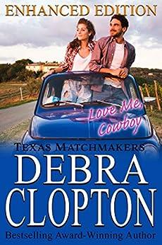LOVE ME, COWBOY Enhanced Edition: Christian Contemporary Romance (Texas Matchmakers Book 11) by [Clopton, Debra]