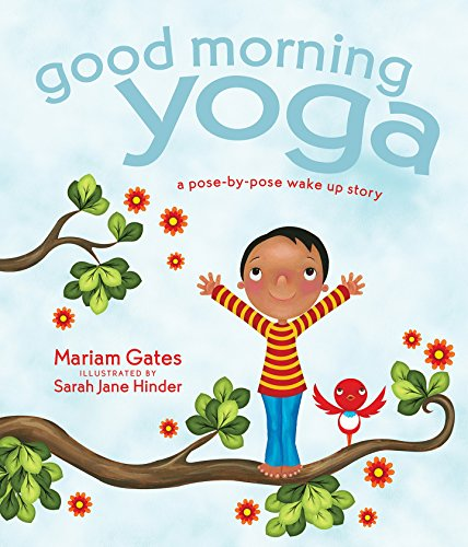 Download Good Morning Yoga: A Pose-by-Pose Wake Up Story (Good Night Yoga) 1622036026