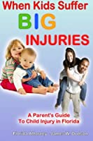 When Kids Suffer Big Injuries: A Parent's Guide to Child Injury in Florida
