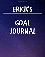 Erick's Goal Journal: 2020 New Year Planner Goal Journal Gift for Erick  / Notebook / Diary / Unique Greeting Card Alternative