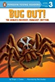 Bug Out!: The World's Creepiest, Crawliest Critters (Penguin Young Readers, Level 3)