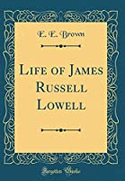 Life of James Russell Lowell (Classic Reprint)