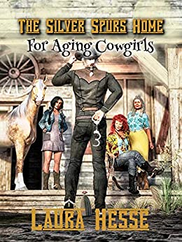The Silver Spurs Home for Aging Cowgirls (naughty Western romantic comedy for cozy lovers) by [Hesse, Laura]