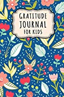 Gratitude Journal for Kids: Floral Daily Gratitude Journal for Kids | Undated 100 Days | 6 x 9