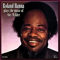 Plays The Music Of Alec Wilder by Roland Hanna (2010-08-17)