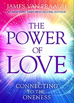The Power of Love: Connecting to the Oneness by [Van Praagh, James]