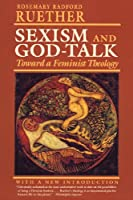 Sexism and God-Talk: Toward a Feminist Theology
