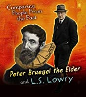 Peter Bruegel the Elder and L.S. Lowry (Young Explorer: Comparing People from the Past)