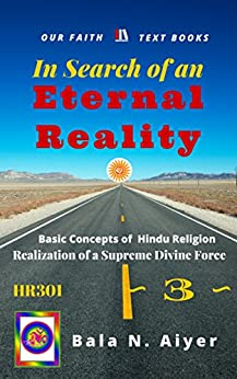 In Search of an Eternal Reality: Spiritual Insight into the Hindu concepts of a Supreme Truth (Basic Concepts of Hindu Religion Book 3) by [Aiyer, Bala]
