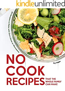 No Cook Recipes That the Whole Family Can Make: 30 Recipes to Make with Out a Stove or Microwave (English Edition)