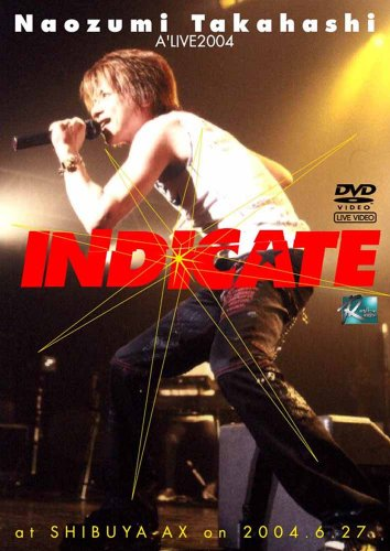 NAOZUMI TAKAHASHI A'LIVE2004 INDICATE AT SHIBUYA-AX ON 2004.6.27 [DVD] / Realize Records