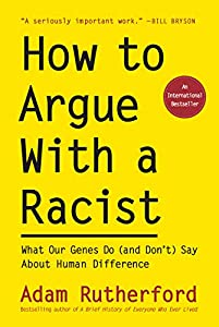 How to Argue With a Racist: What Our Genes Do (and Don't) Say About Human Difference (English Edition)