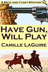 Have Gun, Will Play (A Mick and Casey Mystery) Kindle Edition