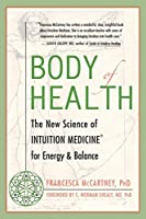 Body of Health: The New Science of Intuition Medicine for Energy and Balance