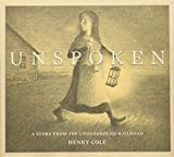 Unspoken: A Story From the Underground Railroad by Henry Cole(2012-11-01) 画像