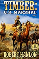 Timber: United States Marshal: The Guns of Gray Buffalo (Timber: United States Marshal Western Series)