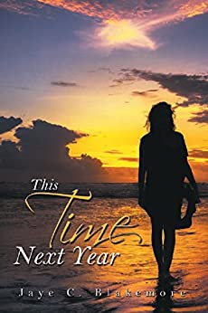 This Time Next Year by [Blakemore, Jaye C]