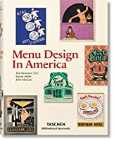 Menu Design in America: A Visual and Culinary History of Graphic Styles and Design, 1850-1985 (Bibliotheca Universalis)