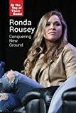 Ronda Rousey: Conquering New Ground (At the Top of Their Game)