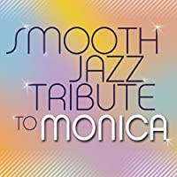 Smooth Jazz Tribute to Monica by MONICA TRIBUTE (2011-10-24)
