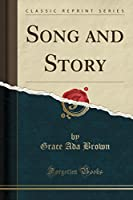 Song and Story (Classic Reprint)