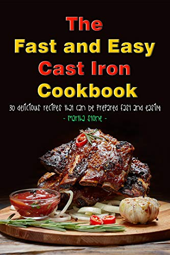 The Fast and Easy Cast Iron Cookbook: 30 Delicious Recipes That Can Be Prepared Fast and Easily (English Edition)