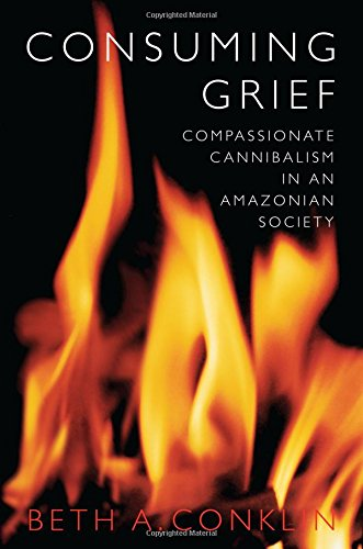 Download Consuming Grief: Compassionate Cannibalism in an Amazonian Society 0292712367