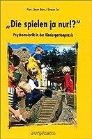 Die spielen ja nur!: Psychomotorik in der Kindergartenpraxis
