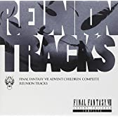 Reunion Tracks/FINAL FANTASY VII ADVENT CHILDREN COMPLEATE