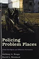 Policing Problem Places: Crime Hot Spots and Effective Prevention (Studies in Crime and Public Policy)
