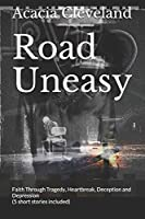 Road Uneasy: Faith Through Tragedy, Heartbreak, Deception and Depression (5 short stories included) (A Poetic Journey Through Faith)