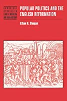 Popular Politics and the English Reformation (Cambridge Studies in Early Modern British History) by Ethan H. Shagan(2002-11-04)