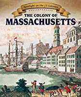 The Colony of Massachusetts (Spotlight on the 13 Colonies)