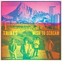 Wish To Scream by Tribes