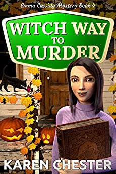 Witch Way to Murder (an Emma Cassidy Mystery Book 4) by [Chester, Karen]