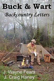 [Haney, J. Craig, Fears, J. Wayne ]のBuck & Wart - Backcountry Letters (English Edition)