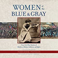 Women of the Blue & Gray: True Civil War Stories of Mothers, Medics, Soldiers, and Spies