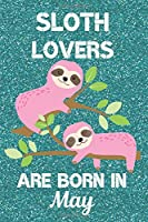 Sloth Lovers Are Born In May: Sloth Lover Gifts This laugh out loud Funny Sloth Notebook / Sloth journal is 6x9in size with 120 lined ruled pages, great for Birthdays and Christmas. Sloth Birthday Gifts Ideas. Sloth Birthday Gifts. Sloth Presents