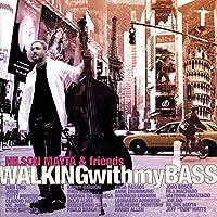 Walking With My Bass by Nilson Matta & Friends (2006-09-05)