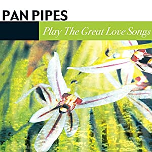 Pan Pipes Play the Great Love Songs