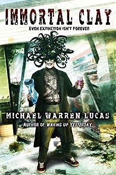 Immortal Clay (A Science Fiction Alien Invasion Novel) by [Lucas, Michael Warren]