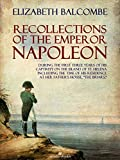 Recollections of the Emperor Napoleon, During the First Three Years of His Captivity on the Island of St. Helena