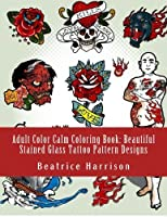 Adult Color Calm Coloring Book: Beautiful Stained Glass Tattoo Pattern Designs (Adult Coloring Books) [並行輸入品]