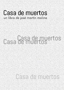 Casa de muertos (Spanish Edition) by [Molina, José Martín]