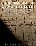 The Middle Kingdom of Ancient Egypt: The History and Legacy of the Reunification of Egypt and Egyptian Civilization (English Edition)