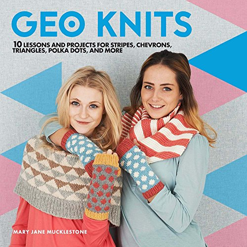 Download Geo Knits: 10 Lessons and Projects for Knitting Stripes, Chevrons, Triangles, Polka Dots, and More 1454710136