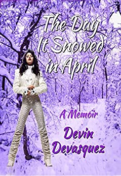 The Day It Snowed In April: A Memoir by [Devasquez, Devin]